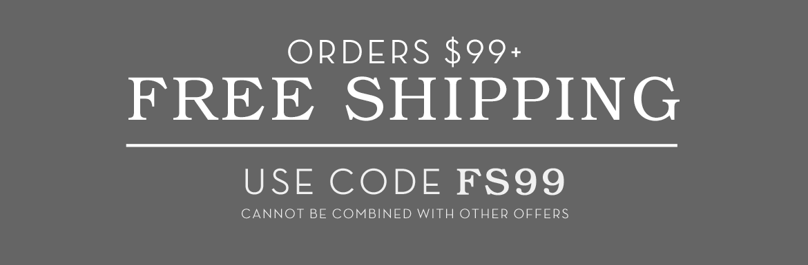 Free Shipping on $99 with code FS99
