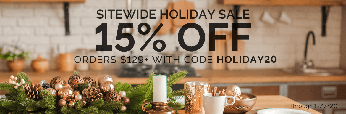 Sitewide Holiday Sale - 15% off $129+ orders with code HOLIDAY20